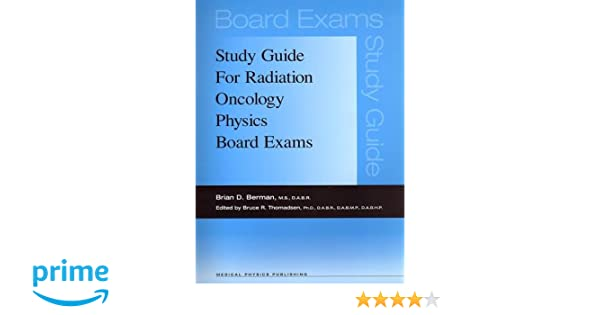 Study Guide For Radiation Oncology Physics Board Exams