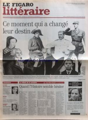 FIGARO LITTERAIRE (LE) [No 17770] du 27/09/2001 - CE MOMENT QUI A CHANGE LEUR DESTIN - E.E. SCHLITT IMAGINE UN HITLER DEVENU PEINTRE - QUAND L'HISTOIRE SEMBLE HESITER PAR ROUART - JULIE WOLKENSTEIN - LOUIS XI PAR FAVIER - MARIO RIGONI STERN