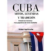 Cuba Mitos, Leyendas y Tradición: Los veinte cuentos e historias mas populares de Cuba (Spanish Edition)