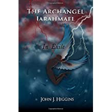 In Exile (Book III Archangel Jarahmael and the War to Conquer Heaven) (The Archangel Jarahmael and the War to Conquer Heaven)