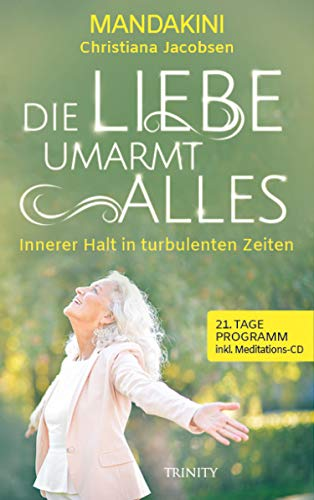 Die Liebe umarmt alles: Innerer Halt in turbulenten Zeiten (German Edition)