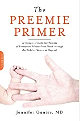 The Preemie Primer: A Complete Guide for Parents of Premature Babies--from Birth through the Toddler Years and Beyond Paperback