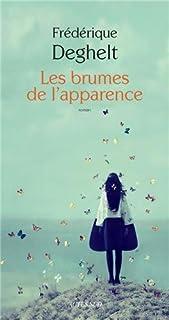 Les brumes de l'apparence : roman, Deghelt, Frédérique