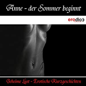 Anne - der Sommer beginnt (Geheime Lust - Erotische Kurzgeschichten) Hörbuch