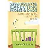 Cybertraps for Expecting Moms & Dads: Pregnancy, Privacy, and Early Parenthood in the Cyber Age