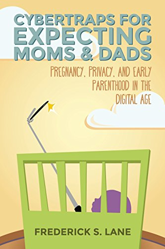 Save 80% today!  Cybertraps for Expecting Moms & Dads: Pregnancy, Privacy, and Early Parenthood in the Cyber Age by Frederick S. Lane