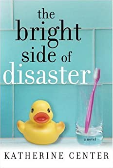 The Bright Side of Disaster: A Novel by [Center, Katherine]