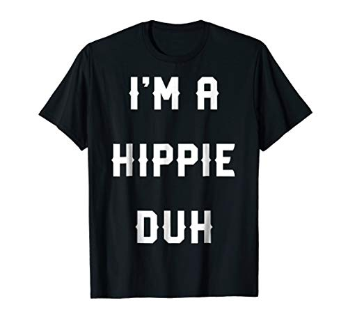 Halloween Easy Hippie Costume Shirts, I'm A Hippie Duh -