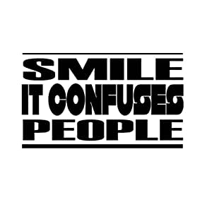 Tag Xpress - SMILE IT CONFUSES PEOPLE Car Laptop Wall Sticker