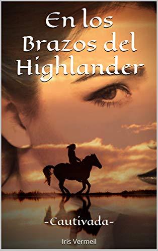 (En los Brazos del Highlander -Cautivada-: (Vol.1) (Spanish Edition))