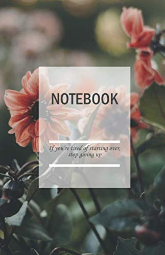 Notebook; If you're tired of starting over, stop giving up: Notebook A5 Dotted : easy to use for daily Records and Tasks with over 100 Dotted Pages to ... (Notepad Dotted, Sketchbook A5, Pocketbook)