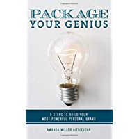 Package Your Genius: 5 Steps to Build Your Most Powerful Personal Brand