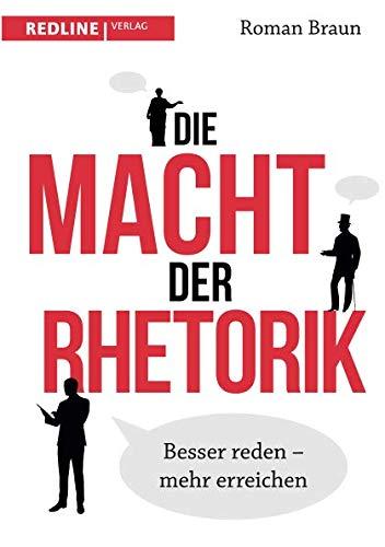 Die Macht der Rhetorik: Besser reden – mehr erreichen Taschenbuch – 12. März 2018 Roman Braun Redline Verlag 386881700X Briefe