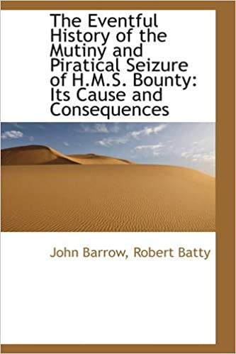 The Eventful History of the Mutiny and Piratical Seizure of H.M.S. Bounty: Its Cause and Consequence.