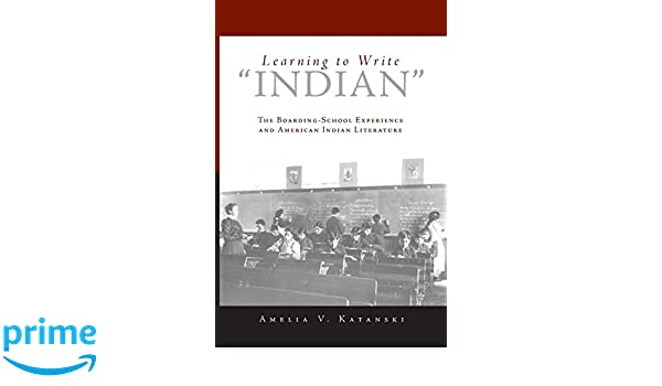 Learning to Write Indian: The Boarding-School Experience and American Indian Literature