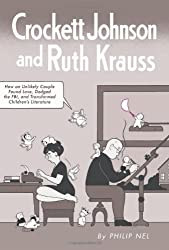 Crockett Johnson and Ruth Krauss: How an Unlikely Couple Found Love, Dodged the FBI, and Transformed Children's Literature (Children's Literature Association Series)