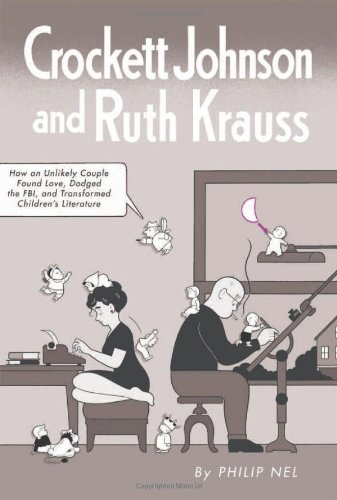 Crockett Johnson and Ruth Krauss How an Unlikely Couple Found Love, Dodged the FBI, and Transformed Childrens Literature (Childrens Literature Association Series) [Nel, Philip] (Tapa Blanda)
