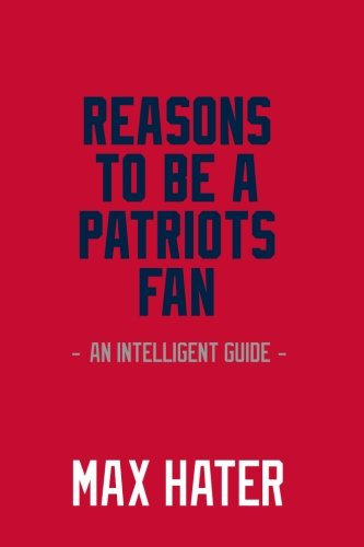 Reasons To Be A Patriots Fan: A funny, blank book, gag gift for Red Sox fans; or a great coffee table addition for all Red Sox haters!