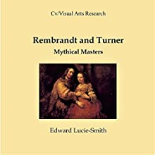 Rembrandt and Turner: Mythical Masters: CV/Visual Arts Research Audiobook by Edward Lucie-Smith Narrated by Jim Spring