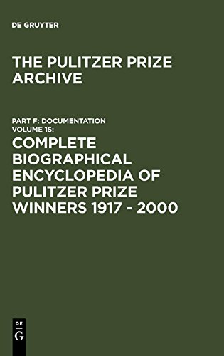 Complete Biographical Encyclopedia of Pulitzer Prize Winners 1917-2000 (Pulitzer Prize Archive) from Walter de Gruyter Inc.