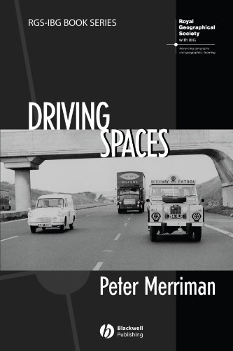 Driving Spaces: A Cultural-Historical Geography of England's M1 Motorway (RGS-IBG Book Series)