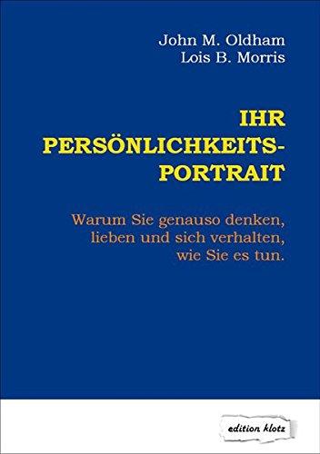 Ihr Persönlichkeits-Portrait: Warum Sie genauso denken, lieben und sich verhalten, wie Sie es tun (Edition Klotz)