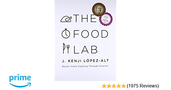 The Food Lab Better Home Cooking Through Science J Kenji Lpez