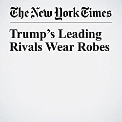 Trump's Leading Rivals Wear Robes