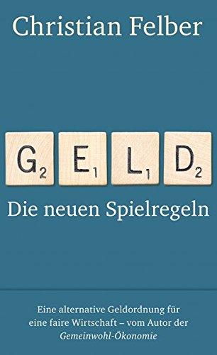 Geld: Die neuen Spielregeln Gebundenes Buch – 17. März 2014 Christian Felber Deuticke Verlag 3552062130 Wirtschaft / Allgemeines
