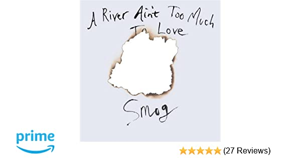 Smog A River Aint Too Much To Love Amazon Music