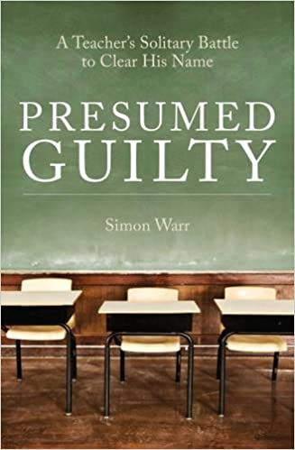 Awesome Presumed Guilty: A Teacheru0027s Solitary Battle To Clear His Name: Simon Warr:  9781785901812: Amazon.com: Books Intended Presumed Guilty Book