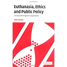 Euthanasia, Ethics and Public Policy: An Argument Against Legalisation