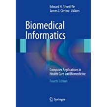 Biomedical Informatics: Computer Applications in Health Care and Biomedicine (Health Informatics)