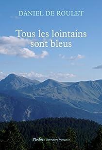 Résultats de recherche d'images pour «Tous les lointains sont bleus daniel de roulet»