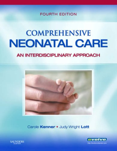 Comprehensive Neonatal Care: An Interdisciplinary Approach, 4e (Comprehensive Neonatal Nursing: A Physiologic Perspective (Kenner))