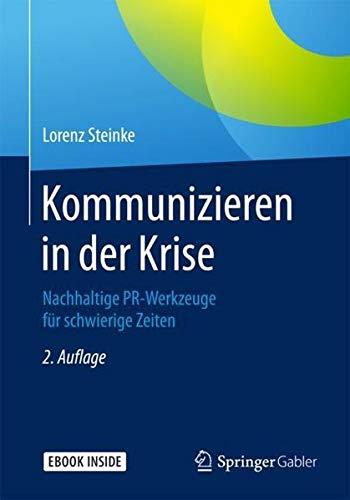 Kommunizieren in der Krise: Nachhaltige PR-Werkzeuge für schwierige Zeiten Taschenbuch – 17. Oktober 2017 Lorenz Steinke Springer Gabler 3658146451 Medientheorie