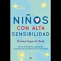 Niños con alta sensibilidad: Cómo entenderlos y ayudarlos a transformar sus diferencias en fortalezas (Psicología y…