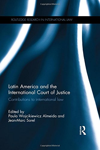 Latin America and the International Court of Justice: Contributions to International Law (Routledge Research in Internat
