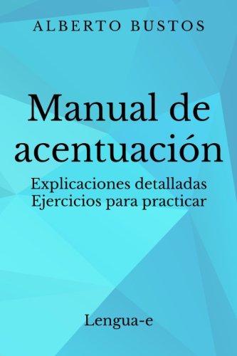 Manual De Acentuación  Explicaciones Detalladas. Ejercicios Para Practicar