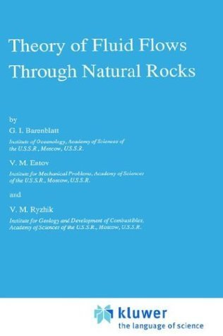 Theory of Fluid Flows Through Natural Rocks (Theory and Applications of Transport in Porous Media) 1990 edition by Barenblatt, G.I., Entov, V.M., Ryzhik, V.M (1990) Hardcover
