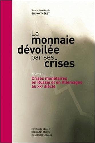 Lire en ligne La monnaie dévoilée par ses crises : Volume 2, Crises monétaires en Russie et en Allemagne au XXe siècle pdf, epub