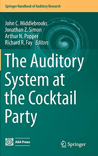 Springer Handbook - The Auditory System at the Cocktail Party (Springer Handbook of Auditory Research)