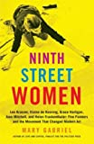 img - for Ninth Street Women: Lee Krasner, Elaine de Kooning, Grace Hartigan, Joan Mitchell, and Helen Frankenthaler: Five Painters and the Movement That Changed Modern Art book / textbook / text book