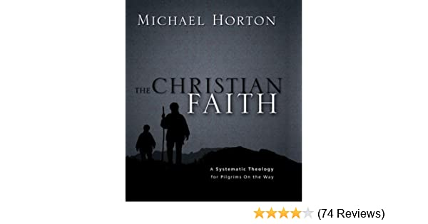 The christian faith a systematic theology for pilgrims on the way the christian faith a systematic theology for pilgrims on the way kindle edition by michael horton religion spirituality kindle ebooks amazon fandeluxe Images