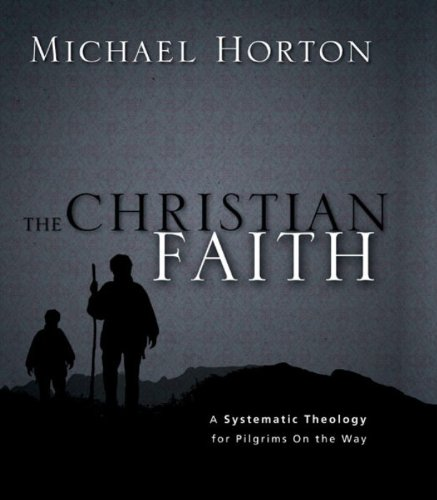 The Christian Faith: A Systematic Theology for Pilgrims on the Way by [Horton, Michael]