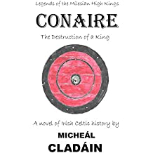 Conaire: The Destruction of a King (Legends of the Milesian Kings Book 1)