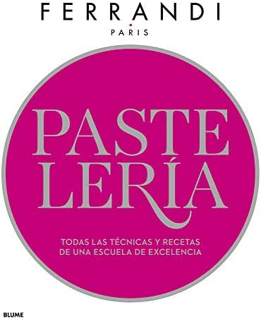 Pastelería: Todas las técnicas y recetas de una escuela de excelencia (Spanish Edition)