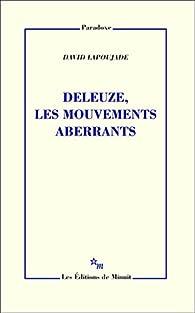 Deleuze, les mouvements aberrants par David Lapoujade