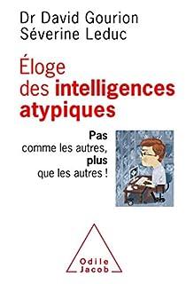 Eloge des intelligences atypiques : pas comme les autres, plus que les autres !, Gourion, David