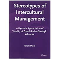 Stereotypes Of Intercultural Management: A Dynamic Appreciation Of Viability Of French-Indian Strategic Alliances